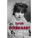 Ma double vie [Autobiographie de Sarah Bernhardt - �dition illustr�e]par Sarah BERNHARDT