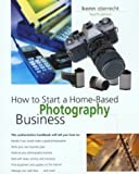 img - for How to Start a Home-Based Photography Business, 4th (Home-Based Business Series) book / textbook / text book