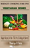Budget Cooking for One - Vegetarian: Vegetarian Dishes (Budget Recipes for One - The Art of Cooking for Yourself) (English Edition)