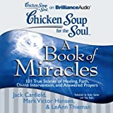 img - for Chicken Soup for the Soul: A Book of Miracles - 101 True Stories of Healing, Faith, and More book / textbook / text book