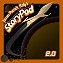 James Patrick Kelly's StoryPod 2.0 Audiobook by James Patrick Kelly Narrated by James Patrick Kelly