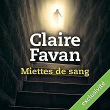 Miettes de sang | Livre audio Auteur(s) : Claire Favan Narrateur(s) : Alexandre Donders