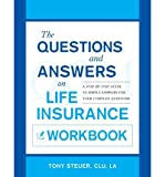 img - for [(The Questions and Answers on Life Insurance Workbook: A Step-By-Step Guide to Simple Answers for Your Complex Questions )] [Author: Anthony Steuer] [Aug-2011] book / textbook / text book