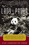 The Lady and the Panda: The True Adventures of the First American Explorer to Bring Back China's Mos