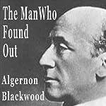The Man Who Found Out | Algernon Blackwood