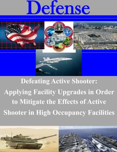 Defeating Active Shooter: Applying Facility Upgrades In Order To Mitigate The Effects Of Active Shooter In High Occupancy Facilities (Defense)