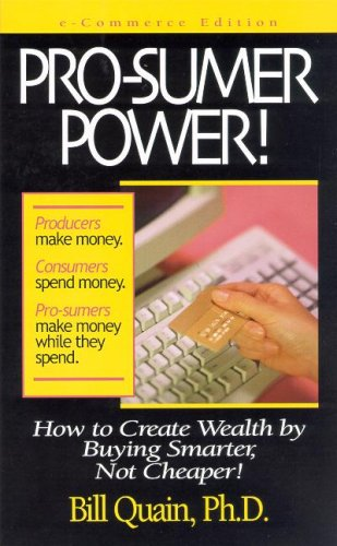 Pro-Sumer Power: How to Create Wealth by Buying Smarter, Not Cheaper!