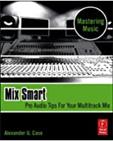 Mix Smart: professional techniques for the home studio