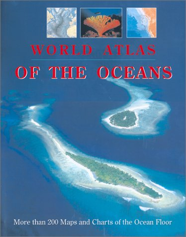 World Atlas of the Oceans: More than 300 Maps and Charts of the Ocean Floor