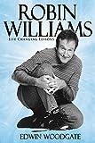 Robin Williams: Robin Williams Life Changing Lessons! Robin Williams Biography (Robin Williams Biography, Robin Williams books, Robin Williams design, Robin Williams kindle Book 1)