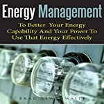 Energy Management: To Better Your Energy Capability and Your Power to Use That Energy Effectively | Brad Lewthwaite