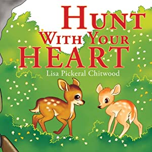 Hunt with Your Heart | [Lisa Pickeral Chitwood]