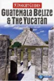 Guatemala, Belize and Yucatan Insight Guide (Insight Guides)