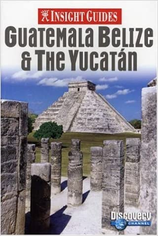Insight Guides Guatemala Belize & the Yucatan (Insight Guide Guatemala, Belize & Yucatan)