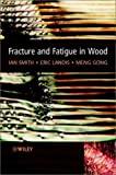 Fracture and Fatigue in Wood (0471487082) by Smith, Ian