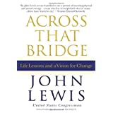 Across That Bridge: Life Lessons and a Vision for Change ~ John Lewis