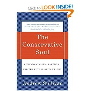 The Conservative Soul: How We Lost It, How to Get It Back Andrew Sullivan