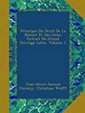 img - for Principes Du Droit De La Nature Et Des Gens: Extrait Du Grand Ouvrage Latin, Volume 1 (French Edition) book / textbook / text book