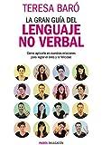 La gran gu�a del lenguaje no verbal: C�mo aplicarlo en nuestras relaciones para lograr el �xito y la felicidad