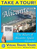 img - for ALICANTE TOUR, SPAIN - A Self-guided Walking Tour - includes insider tips and photos of all locations - explore on your own schedule - Like having a friend ... you around! (Visual Travel Tours Book 12) book / textbook / text book
