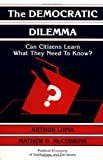 The Democratic Dilemma: Can Citizens Learn What They Need to Know? (Political Economy of Institutions and Decisions) (0521585937) by Arthur Lupia
