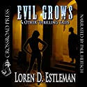 Evil Grows & Other Thrilling Tales Audiobook by Loren D. Estleman Narrated by Paul Heitsch