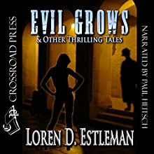 Evil Grows & Other Thrilling Tales (       UNABRIDGED) by Loren D. Estleman Narrated by Paul Heitsch