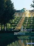 Reisezeit - Zeitreise: Zu den schönsten Schlössern, Burgen, Gärten, Klöstern und Römerbauten in Deutschland