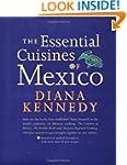 The Essential Cuisines of Mexico: Rev...