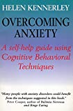 Overcoming Anxiety: A Self-Help Guide Using Cognitive Behavioral Techniques Helen Kennerley