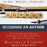 Becoming an Author: Your Quick Start Guide to a Successful Book Launch | Rochelle Carter