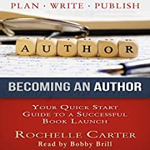 Becoming an Author: Your Quick Start Guide to a Successful Book Launch (       UNABRIDGED) by Rochelle Carter Narrated by Bobby Brill