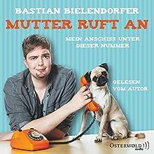 Mutter ruft an: Mein Anschiss unter dieser Nummer (       gekürzt) von Bastian Bielendorfer Gesprochen von: Bastian Bielendorfer