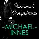 Carson's Conspiracy (       UNABRIDGED) by Michael Innes Narrated by Matt Addis