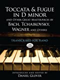 Toccata and Fugue in D minor and Other Great Masterpieces by Bach, Tchaikovsky, Wagner and Others: Transcribed for Piano (0486492982) by Godowsky, Leopold