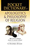 Pocket Dictionary of Apologetics and Philosophy of Religion: 300 Terms and Thinkers Clearly and Concisely Defined