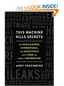 How WikiLeakers, Cypherpunks, and Hacktivists Aim to Free the World's Information  - Andy Greenberg