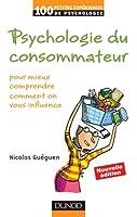 Psychologie du consommateur - 2e éd: pour mieux comprendre comment on vous influence