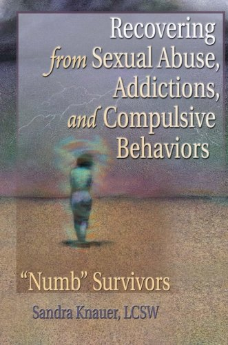 Recovering from Sexual Abuse, Addictions and Compulsive Behaviors: 'Numb' Survivors