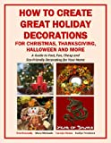 How to Create Great Holiday Decorations for Christmas, Thanksgiving, Halloween and More (Holiday Entertaining)
