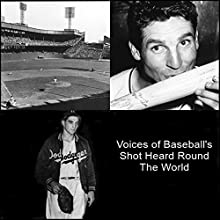 Voices of Baseball's Shot Heard Round the World  by Bobby Thompson, Ralph Branca, Eddie Stankey, Duke Snider, Roy Campanella Narrated by Bobby Thompson, Ralph Branca, Eddie Stankey, Duke Snider, Roy Campanella