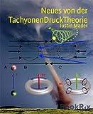 Neues von der TachyonenDruckTheorie (German Edition)