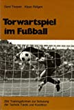 img - for Torwartspiel im Fu ball. 204 Trainingsformen zur Schulung der Technik, Taktik und Kondition. book / textbook / text book