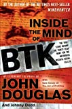 Inside the Mind of BTK: The True Story Behind the Thirty-Year Hunt for the Notorious Wichita Serial Killer (0470325151) by Douglas, John