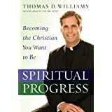 Spiritual Progress: Becoming the Christian You Want to Be ~ Thomas D. Williams