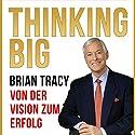 Thinking Big: Von der Vision zum Erfolg Hörbuch von Brian Tracy Gesprochen von: Uwe Daufenbach