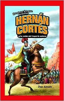 Hernan Cortes y la caida del imperio azteca / Hernan Cortes and the