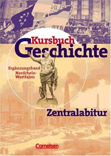 Kursbuch Geschichte - Bisherige Ausgabe - Allgemeine Ausgabe: Zentralabitur Nordrhein-Westfalen: Ergänzungsband