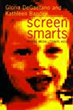 Screen Smarts: Raising Media-Literate Kids (0395715504) by Gloria Degaetano
