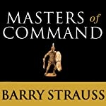 Masters of Command: Alexander, Hannibal, Caesar, and the Genius of Leadership | Barry Strauss